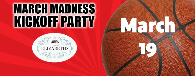 March Madness Kickoff Party at Pizza byElizabeths